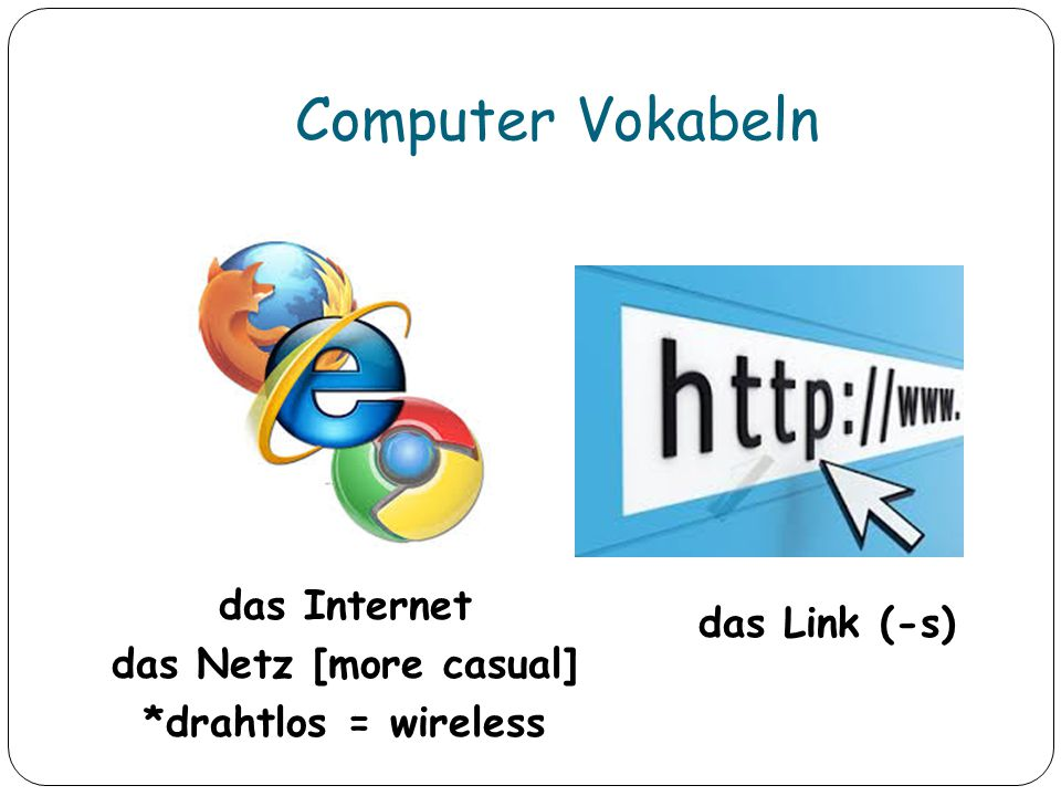 das Internet das Netz [more casual] *drahtlos = wireless